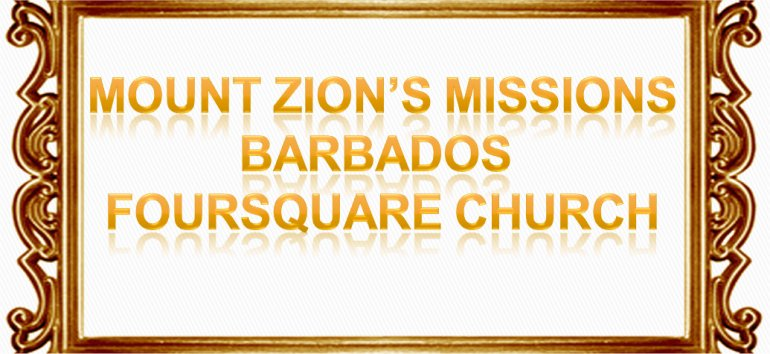 Mount Zion's Missions Inc Barbados Foursquare Church October Sermon notes