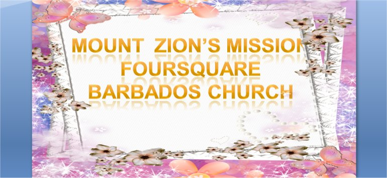 Mount Zion's Missions Inc Barbados Foursquare Church August 4th 2019 message
